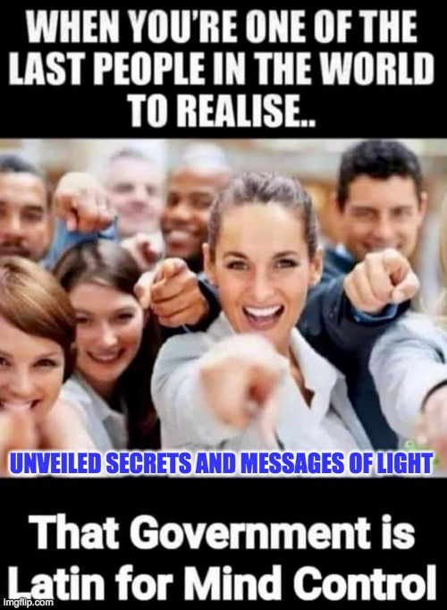 GOVERNMENT |  UNVEILED SECRETS AND MESSAGES OF LIGHT | image tagged in government | made w/ Imgflip meme maker