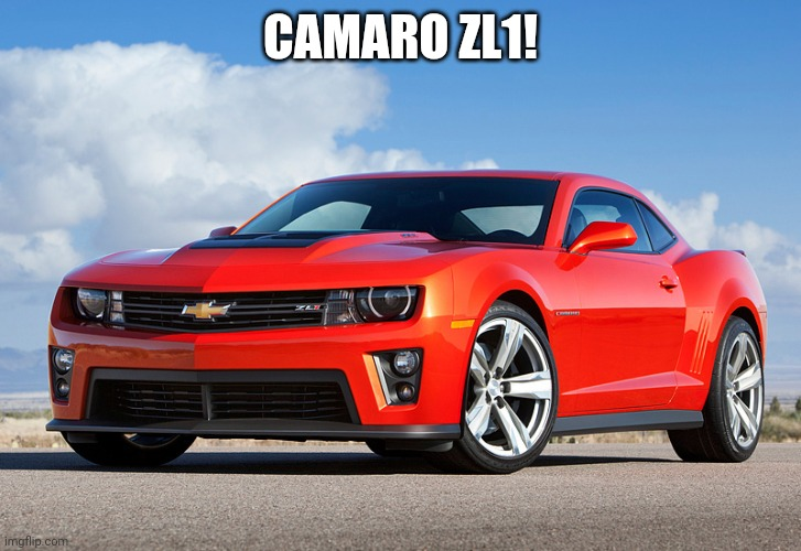 Camaro ZL1! |  CAMARO ZL1! | image tagged in camaro zl1,cars,vehicle | made w/ Imgflip meme maker