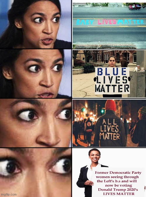 Oh no! The horror for Democrat Socialist wonder-brain, AOC | image tagged in baby lives matter,blue lives matter,all lives matter,alexandria ocasio-cortez,from democrat to trump supporter,political humor | made w/ Imgflip meme maker