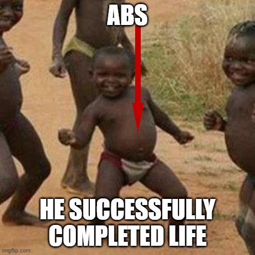 Third World Success Kid Meme |  ABS; HE SUCCESSFULLY COMPLETED LIFE | image tagged in memes,third world success kid | made w/ Imgflip meme maker