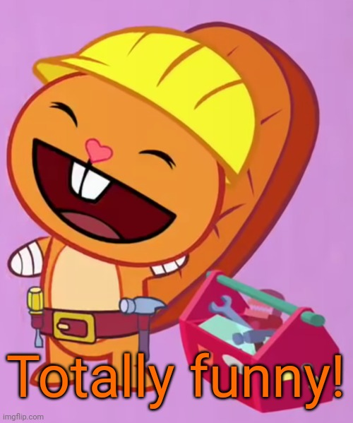 Cute Handy (HTF) | Totally funny! | image tagged in cute handy htf | made w/ Imgflip meme maker