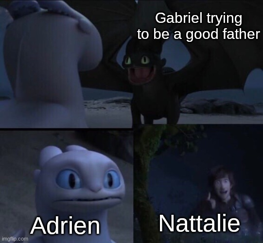 Only MLB fans will get this |  Gabriel trying to be a good father; Adrien; Nattalie | image tagged in how to train your dragon 3 | made w/ Imgflip meme maker