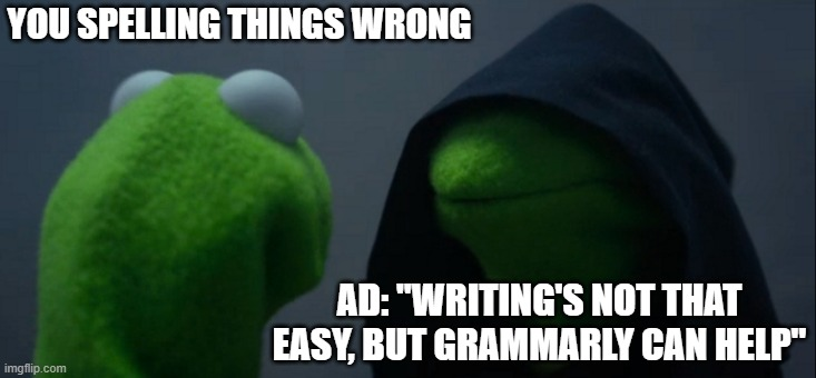 "Evil Kermit Meme | YOU SPELLING THINGS WRONG AD: ""WRITING'S NOT THAT EASY, BUT GRAMMARLY CAN HELP"" 