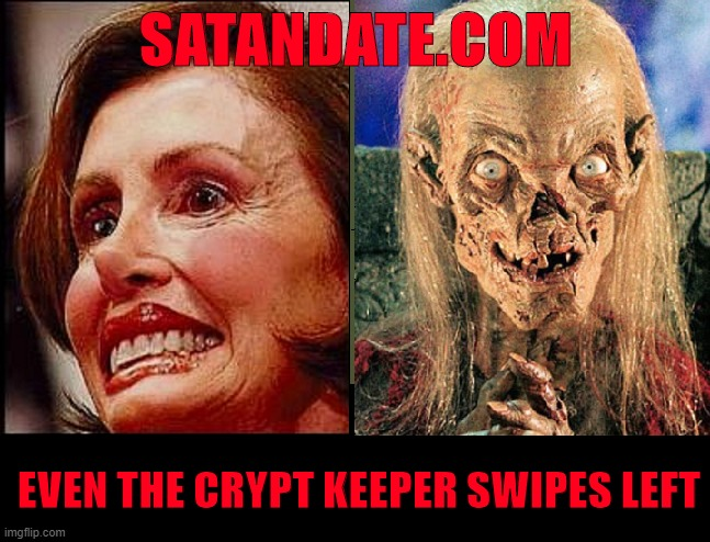 Crypt Keeper Meets Nasty Nancy |  SATANDATE.COM; EVEN THE CRYPT KEEPER SWIPES LEFT | image tagged in satan,crypt keeper,nancy polosi,left wing,nut job | made w/ Imgflip meme maker