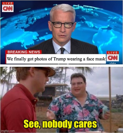 Big deal |  We finally got photos of Trump wearing a face mask! See, nobody cares | image tagged in see nobody cares,cnn breaking news anderson cooper,face mask,trump | made w/ Imgflip meme maker