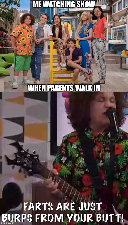 True dat |  ME WATCHING SHOW; WHEN PARENTS WALK IN; FARTS ARE JUST BURPS FROM YOUR BUTT! | image tagged in funny,memes,tv show,true story,so true,true | made w/ Imgflip meme maker