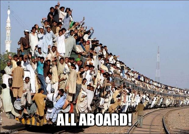 Indian Train | ALL ABOARD! | image tagged in indian train | made w/ Imgflip meme maker