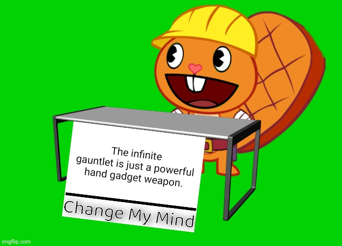 Change My Mind |  The infinite gauntlet is just a powerful hand gadget weapon. | image tagged in handy change my mind htf meme,change my mind,funny,memes,infinity gauntlet | made w/ Imgflip meme maker