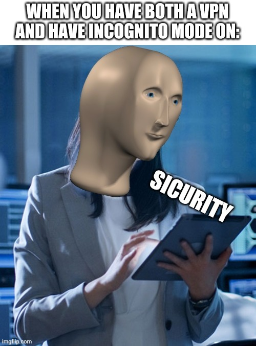 Sicurity |  WHEN YOU HAVE BOTH A VPN AND HAVE INCOGNITO MODE ON: | image tagged in meme man sicurity,incognito,meme man | made w/ Imgflip meme maker