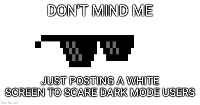 Laughs in sith lord |  DON'T MIND ME; JUST POSTING A WHITE SCREEN TO SCARE DARK MODE USERS | image tagged in memes,savage | made w/ Imgflip meme maker
