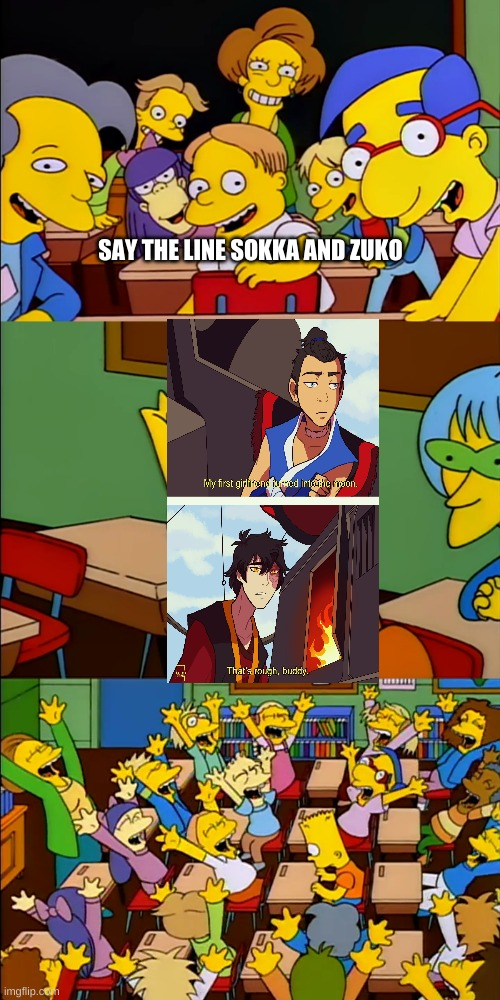 Say The Line |  SAY THE LINE SOKKA AND ZUKO | image tagged in say the line bart simpsons | made w/ Imgflip meme maker