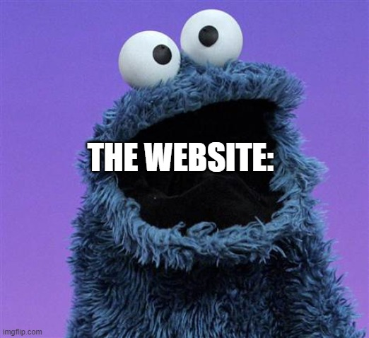 THE WEBSITE: | image tagged in cookie monster | made w/ Imgflip meme maker