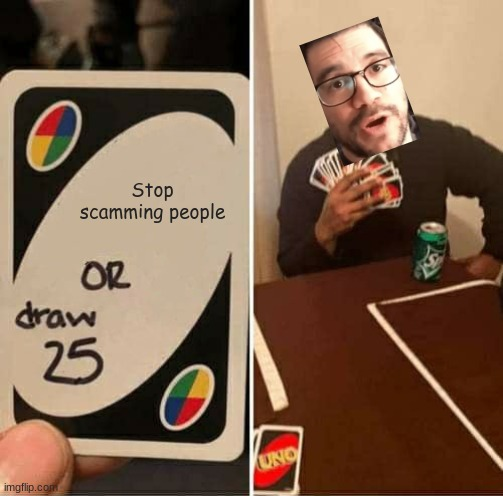 Here in my Garage... |  Stop scamming people | image tagged in memes,uno draw 25 cards,tai lopez,uno,youtube | made w/ Imgflip meme maker