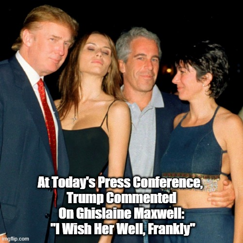 """At Today's Press Conference,  Trump Commented On Ghislaine Maxwell:  """"I Wish Her Well, Frankly"""" 