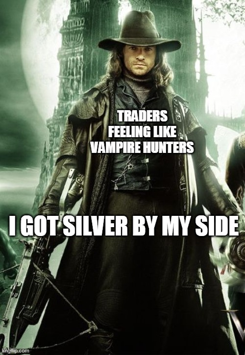 Silver rose up this week in Forex Market |  TRADERS FEELING LIKE VAMPIRE HUNTERS; I GOT SILVER BY MY SIDE | image tagged in van helsing | made w/ Imgflip meme maker