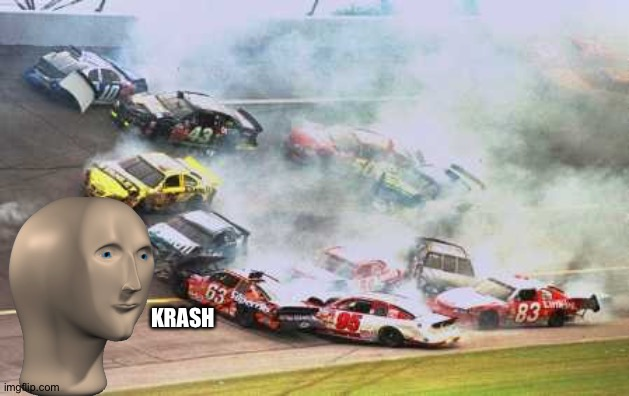 Because Race Car |  KRASH | image tagged in memes,because race car,funny,meme man,sports,nascar | made w/ Imgflip meme maker