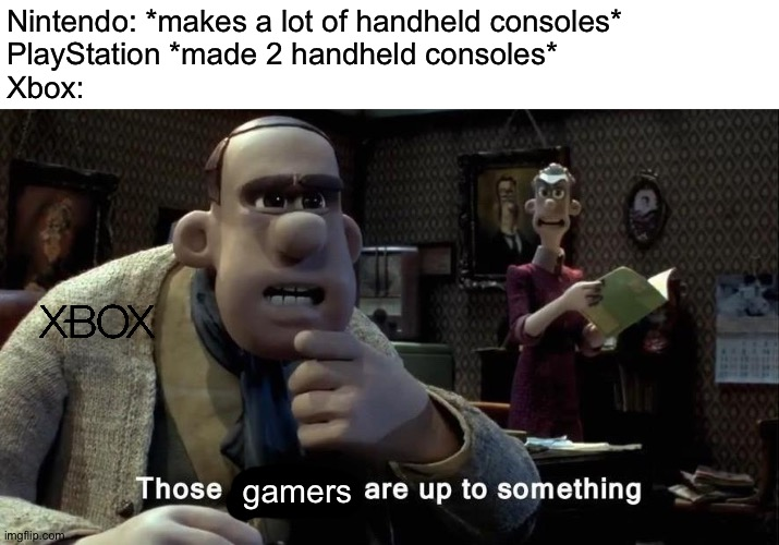 Why can't Xbox make handheld consoles? |  Nintendo: *makes a lot of handheld consoles* PlayStation *made 2 handheld consoles* Xbox:; gamers | image tagged in those chickens are up to something,memes,funny,xbox,playstation,nintendo | made w/ Imgflip meme maker