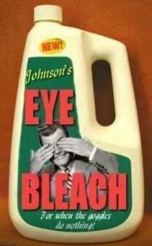 Eye bleach | image tagged in eye bleach | made w/ Imgflip meme maker