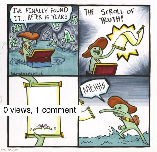 The Scroll Of Truth | image tagged in memes,the scroll of truth,discovery,0 views,1 comment,proof | made w/ Imgflip meme maker