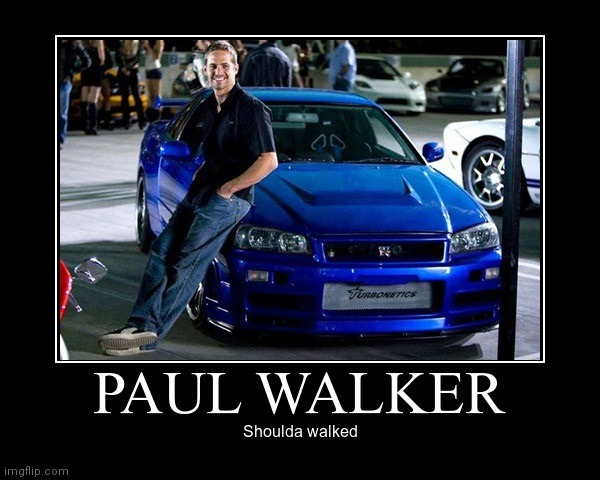 Obviously | image tagged in paul walker | made w/ Imgflip meme maker