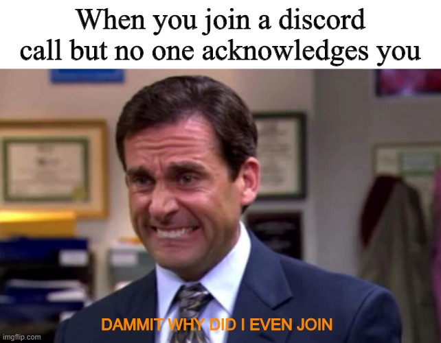 Why'd i join? |  When you join a discord call but no one acknowledges you; DAMMIT WHY DID I EVEN JOIN | image tagged in first world problems,embarrassing,depression,discord | made w/ Imgflip meme maker