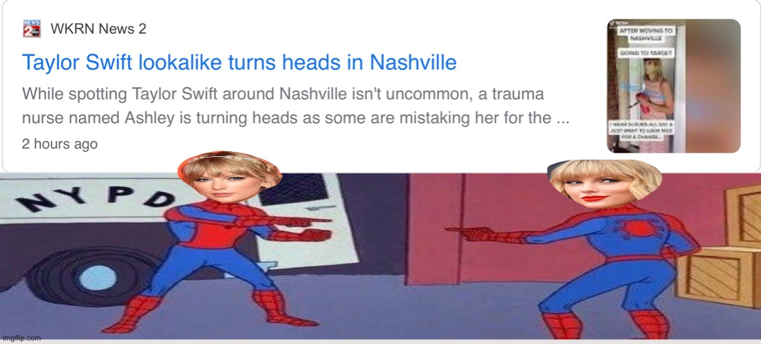 Lmao they do look similar | image tagged in taylor swift,spiderman | made w/ Imgflip meme maker