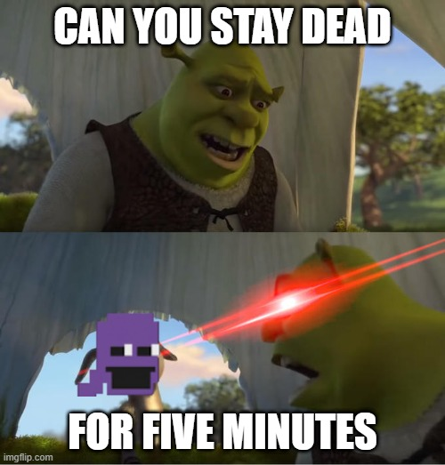Shrek For Five Minutes |  CAN YOU STAY DEAD; FOR FIVE MINUTES | image tagged in shrek for five minutes | made w/ Imgflip meme maker