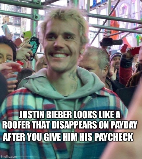 Comment on who else he looks like |  JUSTIN BIEBER LOOKS LIKE A ROOFER THAT DISAPPEARS ON PAYDAY; AFTER YOU GIVE HIM HIS PAYCHECK | image tagged in justin bieber,roofer,totally looks like,memes,upvote,funny | made w/ Imgflip meme maker