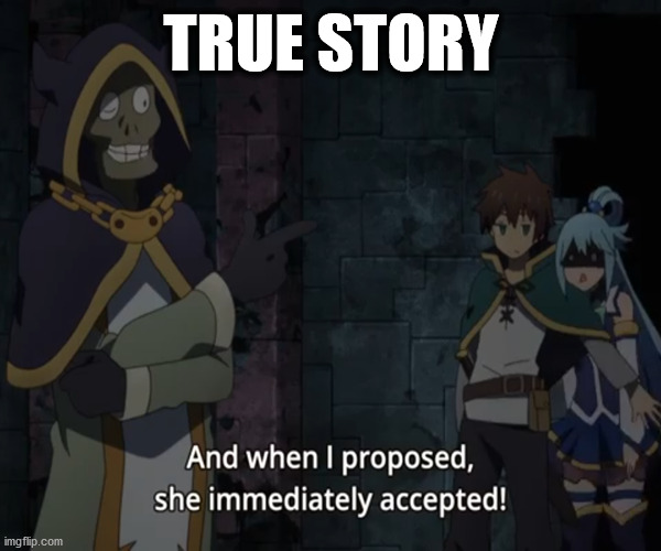 True Story, Bro | Kono Suba ! |  TRUE STORY | image tagged in memes,anime,true story,lol,funny,rediculous | made w/ Imgflip meme maker