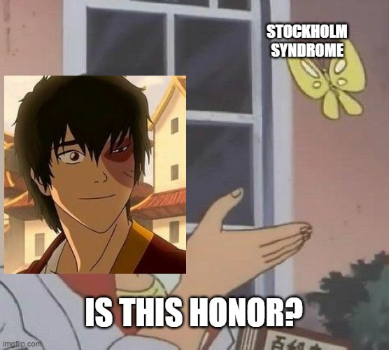Is This A Pigeon |  STOCKHOLM SYNDROME; IS THIS HONOR? | image tagged in memes,is this a pigeon,avatar the last airbender,avatar,zuko | made w/ Imgflip meme maker