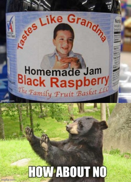 image tagged in memes,how about no bear,tastes like grandma jam | made w/ Imgflip meme maker