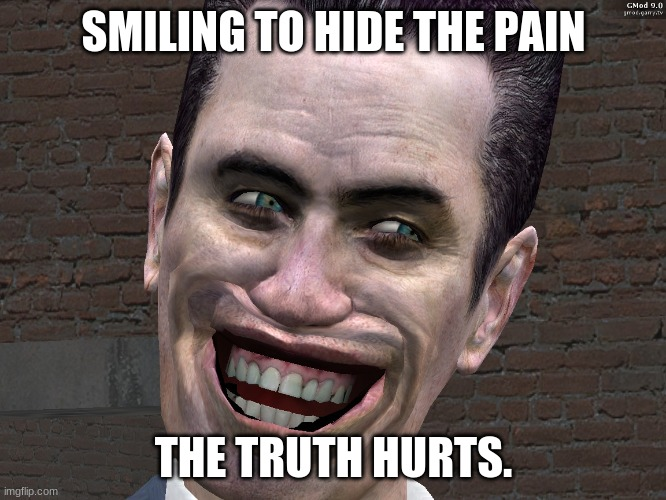 Hide the pain G-Man |  SMILING TO HIDE THE PAIN; THE TRUTH HURTS. | image tagged in g-man from half-life,funny,memes,hide the pain | made w/ Imgflip meme maker