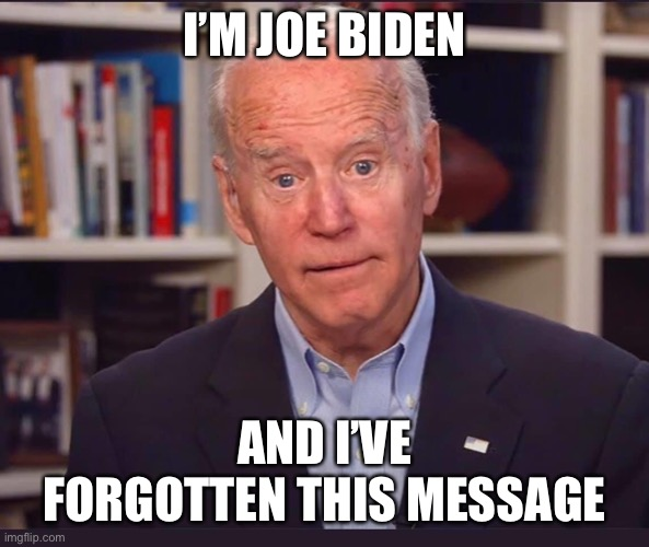 Joe Biden forgotten message - Imgflip