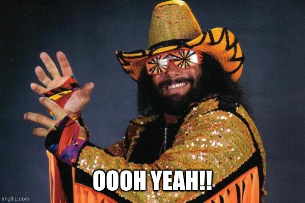 Macho Man Randy Savage | OOOH YEAH!! | image tagged in macho man randy savage | made w/ Imgflip meme maker