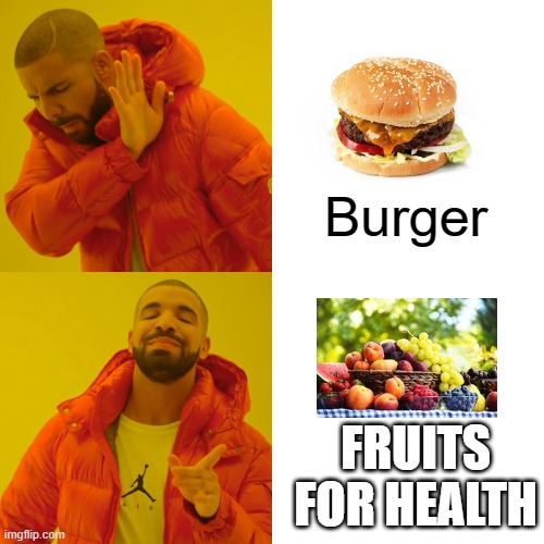 Drake Hotline Bling Meme |  Burger; FRUITS FOR HEALTH | image tagged in memes,drake hotline bling | made w/ Imgflip meme maker