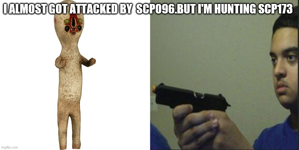 I ALMOST GOT ATTACKED BY  SCP096.BUT I'M HUNTING SCP173 | image tagged in scp 173,trust nobody not even yourself | made w/ Imgflip meme maker
