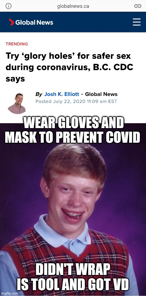 WEAR GLOVES AND MASK TO PREVENT COVID; DIDN'T WRAP IS TOOL AND GOT VD | image tagged in memes,bad luck brian | made w/ Imgflip meme maker