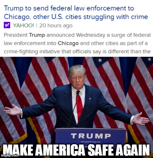 DO NOTHING DEMOCRATS ARE NOW PRO-CRIME |  MAKE AMERICA SAFE AGAIN | image tagged in donald trump,memes,democrats,chicago,crime | made w/ Imgflip meme maker