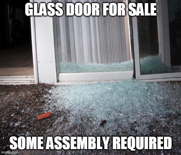 Little Glue And It's Like Brand New! |  GLASS DOOR FOR SALE; SOME ASSEMBLY REQUIRED | image tagged in memes,glass,door,for sale,broken,sales | made w/ Imgflip meme maker