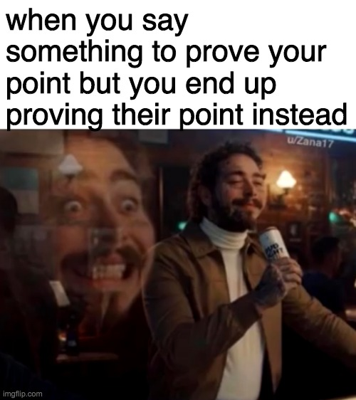 when you say something to prove your point but you end up proving their point instead | image tagged in blank white template,screaming inside | made w/ Imgflip meme maker