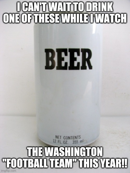 "HAIL TO THE FOOTBALL TEAM! |  I CAN'T WAIT TO DRINK ONE OF THESE WHILE I WATCH; THE WASHINGTON ""FOOTBALL TEAM"" THIS YEAR!! 