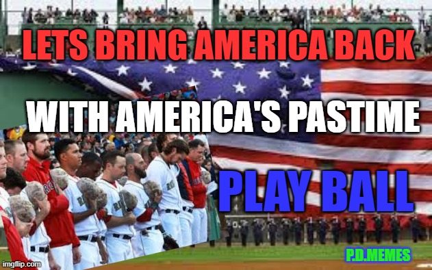 America's Time |  LETS BRING AMERICA BACK; WITH AMERICA'S PASTIME; PLAY BALL; P.D.MEMES | image tagged in baseball,major league baseball,red sox,american flag,coronavirus | made w/ Imgflip meme maker