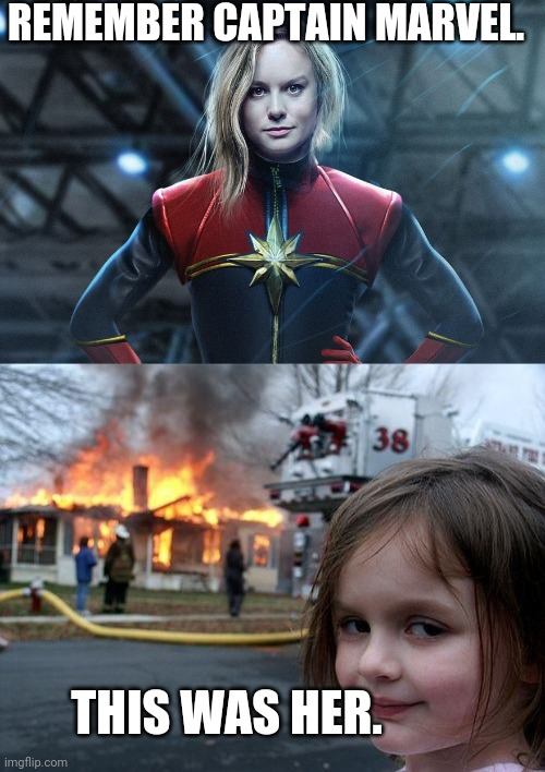 Captain Marvel |  REMEMBER CAPTAIN MARVEL. THIS WAS HER. | image tagged in memes,disaster girl,captain marvel | made w/ Imgflip meme maker