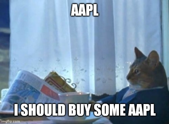 I should buy AAPL cat |  AAPL; I SHOULD BUY SOME AAPL | image tagged in memes,i should buy a boat cat | made w/ Imgflip meme maker