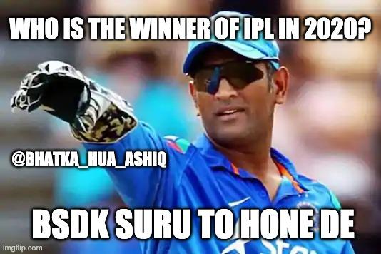WHO IS THE WINNER OF IPL IN 2020? @BHATKA_HUA_ASHIQ; BSDK SURU TO HONE DE   IPL jokes   ipl memes