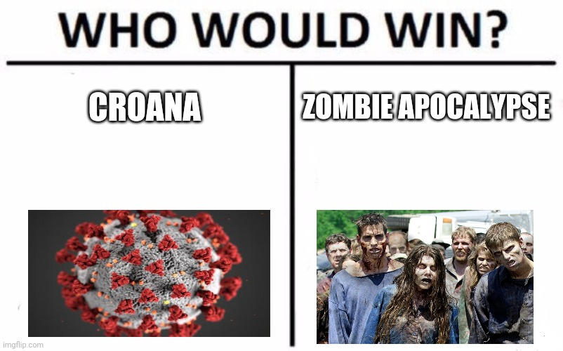 Zombie apocalypse vs croana |  CROANA; ZOMBIE APOCALYPSE | image tagged in memes,who would win | made w/ Imgflip meme maker