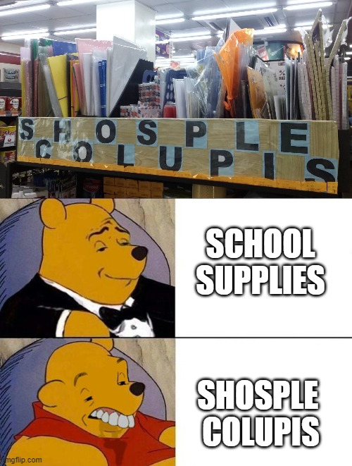 SCHOOL SUPPLIES; SHOSPLE  COLUPIS | image tagged in winnie the pooh | made w/ Imgflip meme maker