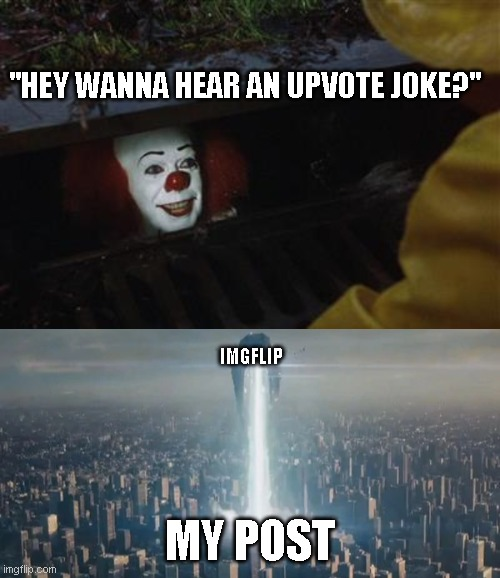 "Now searching for those who can't take a joke |  ""HEY WANNA HEAR AN UPVOTE JOKE?""; IMGFLIP; MY POST 