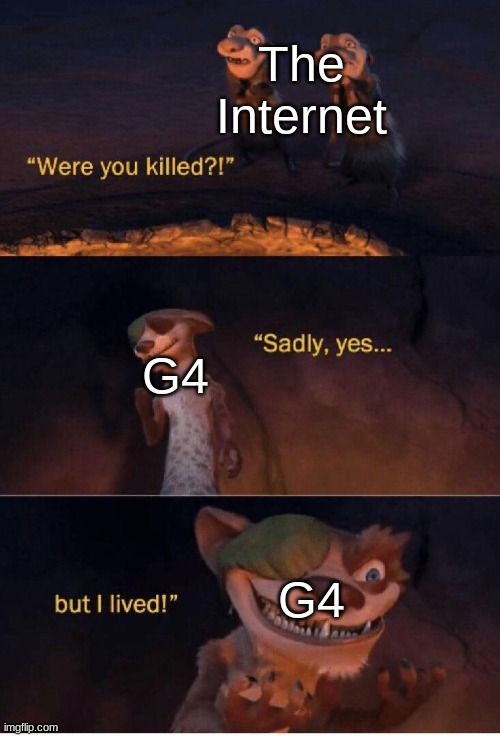 Sadly yes but I lived |  The Internet; G4; G4 | image tagged in sadly yes but i lived,g4,g4tv,memes,return | made w/ Imgflip meme maker