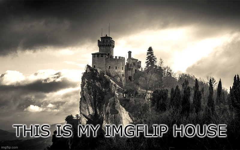 Welcome to my home |  THIS IS MY IMGFLIP HOUSE | image tagged in house | made w/ Imgflip meme maker